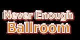 Never Enough Ballroom
