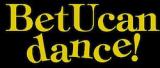Bet U can dance